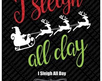 Christmas SVG - I Sleigh All Day SVG - Santa Sleigh - Santa SVG - Christmas Design - Christmas Shirt - Reigndeer svg - svg Digital Download