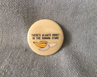 there's always money in the banana stand, arrested development, the bluths,   1.5 inch pin back button, 37 mm pinback button
