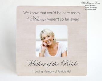 Wedding Memorial Picture Frame for Mom Mother of Bride / Groom  - We Know That You'd Be Here Today If Heaven Weren't So Far Away