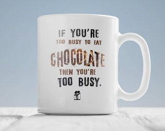 Chocolate lover gift - If you're too busy to eat chocolate you're too busy