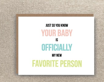 New Baby Card - Funny New Baby Card - New Favorite Person - Humorous New Baby Card - Funny Baby Card - Your Baby is Cute