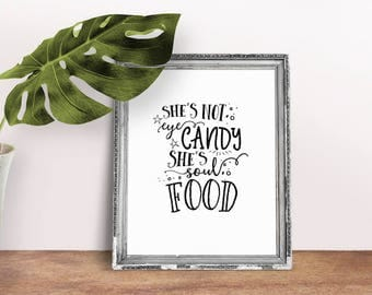 Not Eye Candy, Soul Food | Women Quote, Soul Quotes, Gift For Her, Encouragement Gift, Digital Download, Printable Poster