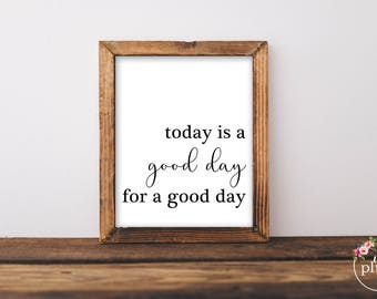 Today is a good day for a good day printable- Instant download