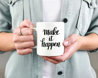 Make It Happen Inspirational Mug
