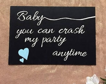 Baby You Can Crash My Party Anytime | Handmade Wood Sign