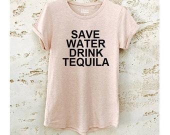 Tequila Shirt, Tequila Tee, Save Water Shirt, Save Water Tee, Funny Shirt, Funny T-Shirt, Drink Tequila T Shirt, Save Water Top
