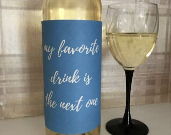 My Favorite Drink Is The Next One - Wine Label