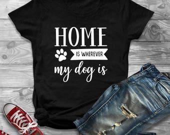 Home Is Wherever My Dog Is, Dog Lover Shirt, Fur Mama, Fur Mom, Dog Mother, Being A Mom Is Ruff Shirt, Dog Shirt, Mom Life, Tshirt