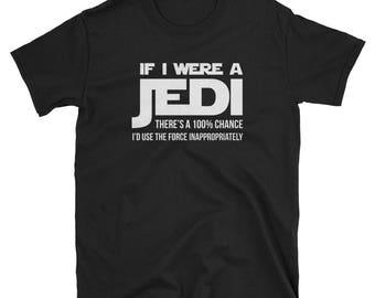 If I Were a Jedi, There's a 100% Chance I'd Use The Force Inappropriately T-Shirt