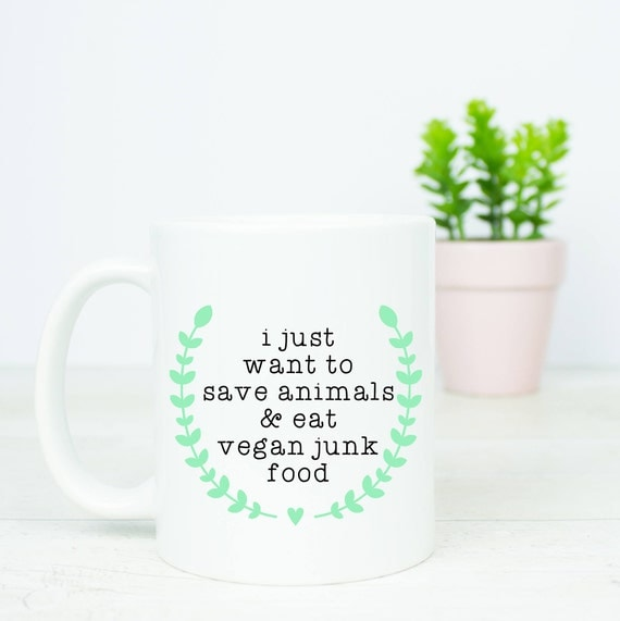 I just want to save animals and eat vegan junk food gift mug, what more would you want? vegan junk food and happy animals :)