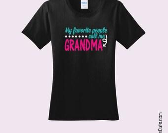 "Grandma Shirt says ""My Favorite People Call me Grandma"" - Various Ladies T-shirt Sizes in Black or White Comfy Cotton - Cute Grandma Gift"