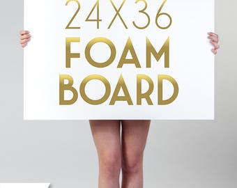 24 x 36 FOAM BOARD Printing . Email your File or Add a Custom Design Sign . Premium Foam Board Mounted Sign Archival Inks . Frames & Easels