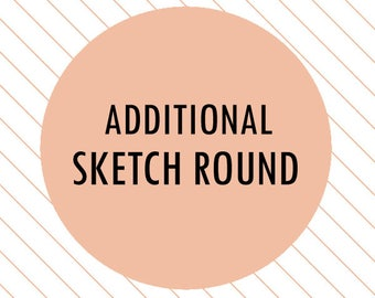 Additional Sketch Round - additional sketches, extra sketch round, additional custom designs