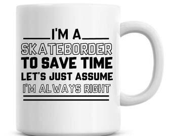 I'm A Skateboarder To Save Time Lets Just Assume I'm Always Right Funny Coffee Mug 11oz Coffee Mug Funny Humor Coffee Mug 1174