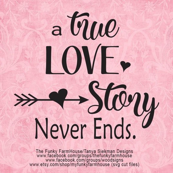 "SVG, & PNG - ""A True Love Story Never Ends"""