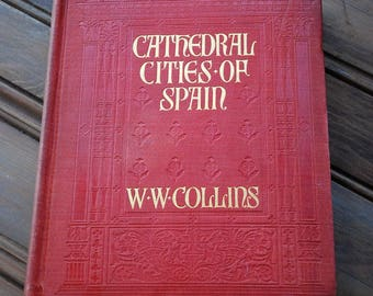FREE SHIPPING!! Cathedral Cities of Spain - William Wiehe Collins - Rare Antique Book - First American Edition 1909 - 60 Color Illustrations