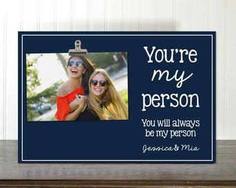 Youre My Person, You Are My Person, Best Friend Birthday Gift Best Friend Frame Bestie Gift Photo Clip Frame You're My Person IBFSC