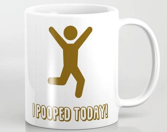 I Pooped Today - 11 oz or 15 oz Ceramic Mug