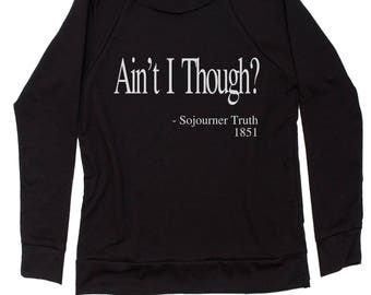 Ain't I Though? Sojourner Truth  Slouchy Off Shoulder Oversized Sweatshirt
