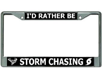 I'D Rather Be Storm Chasing Chrome License Plate Frame - LPO3468