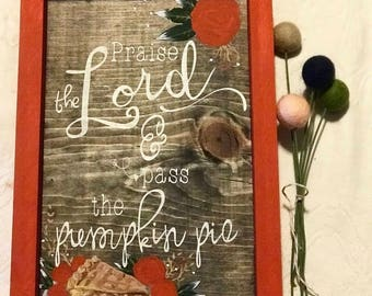 Praise The Lord and Pass the Pumpkin Pie Fall Inspired Wooden Sign