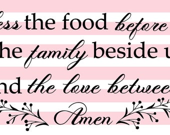 Bless the food before us the family beside us and the love between us Amen SVG