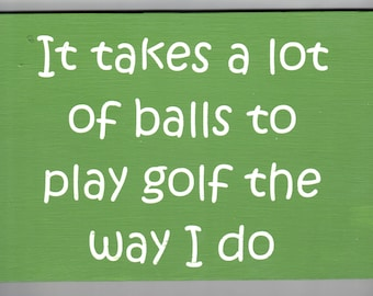"Golfers funny wooden sign, "" It takes a lot of balls to play golf the way I do."" Fathers day gift rustic sign"
