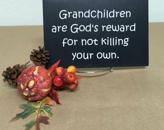 Grandchildren sign.  Grandchildren are God's reward for not killing your own.Rustic sign, Primitive sign, Wall hanging,