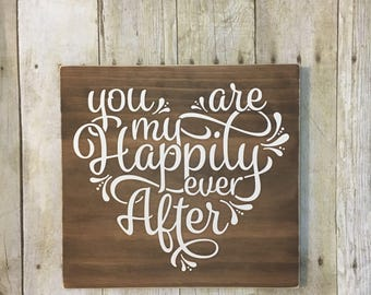 You Are My Happily Ever After Wooden Sign, Farmhouse Decor, Love Sign, Anniversary Gift, Gift for Her, 12x12 V1