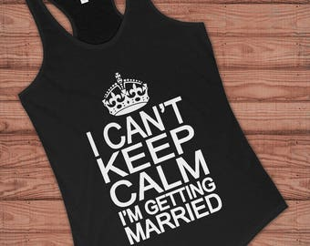 I Can't KEEP CALM I'm Getting Married. Bride Gift Wedding. TankWorkout. Tank Engagement. Tee-Shirt