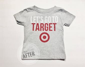Lets go to target customizable top - target shirt - mom gift - mom shirt - toddler shirt