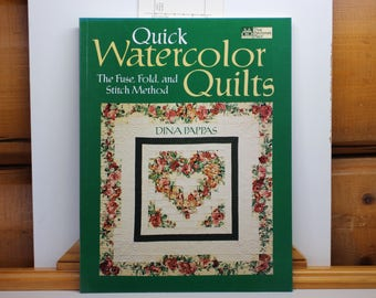 Quick Watercolor Quilts by Dina Pappas.  The fuse, fold and stitch method.