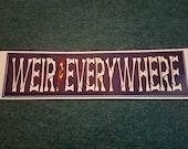 WEIR EVERYWHERE Bumper Stickers - Bob Weir - Dead & Company - Grateful Dead - Vinyl 8 x 2 inches