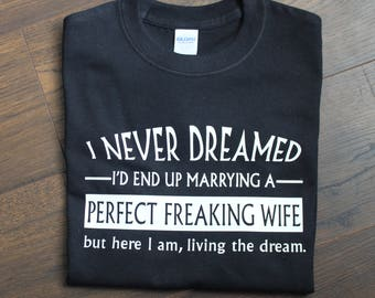 I Never Dreamed / Perfect Freaking Wife / Living the Dream - Men's T-shirt or Hoodie