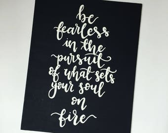 Hand painted canvas // be fearless in the pursuit of what sets your soul on fire quote