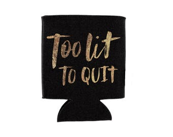 too lit to quit beverage holder // bachelorette party favor // can cooler // drink holder // metallic gold print // tailgate gift