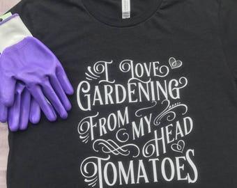 Gardening Shirt, Gardening Tee, Gardening Gift, I Love Gardening TShirt, Gardening Present, Garden Shirt, Garden Tomatoes