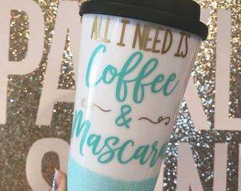 Glitter dipped Coffee tumbler/ All I Need Is Coffee & Mascara Coffee tumbler/ Coffee to go