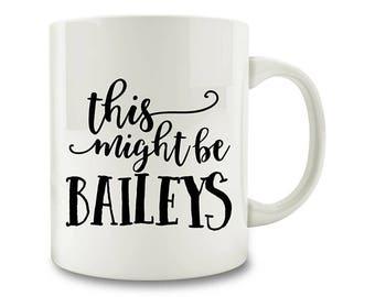 This Might Be Baileys Coffee Mug (M500)