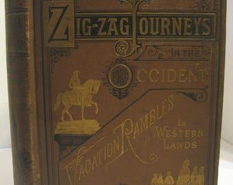 Zig-Zag Journeys in the Occident: Vacation Rambles in Western Lands -  Hezakiah Butterworth