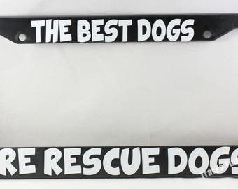 The Best Dogs are Rescue DogsLicense Plate Brackets, License Plate Bracket, Personalized License Plate Bracket, Frame,License Plate holder