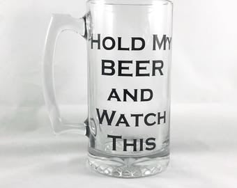 Hold My Beer and Watch This Beer Mug- Fathers Day Gifts  - Beer Glass - Funny Beer Mug - Fathers Day