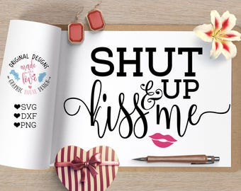 Valentines svg, Shut Up and Kiss Me svg, Valentines day cutting file, kiss me svg, love svg, love iron on, kiss me iron on, love quote svg
