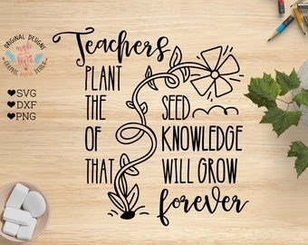 teachers svg, teachers plant the seed of knowledge that will grow forever cut file, students svg, teaching svg, teacher appreciation day