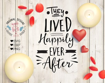 svg files, cutting files, wedding svg, wedding cutting file, they live happily ever after svg, love svg, valentines svg, ever after svg