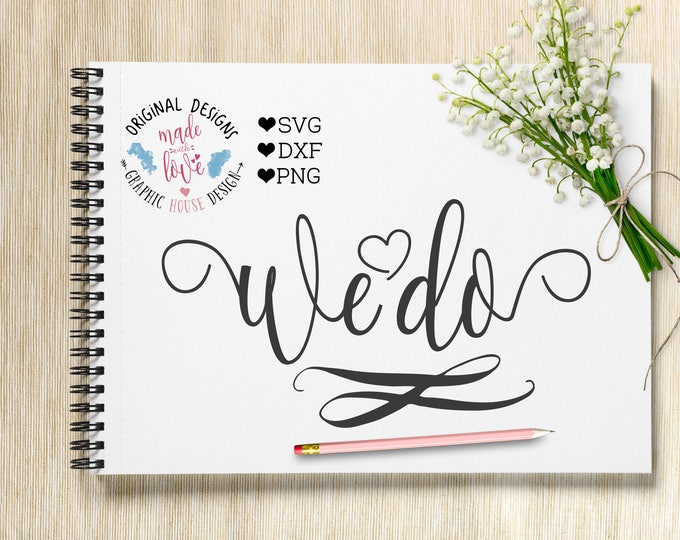 wedding svg, we do svg, we do cutting file, bride svg, groom svg, engagement svg, svg files, cutting files, love svg, bridal svg, cricut