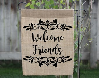 Welcome Friends, Welcome Friends Sign, Welcome Flags, Welcome Front Porch, Welcome  Garden