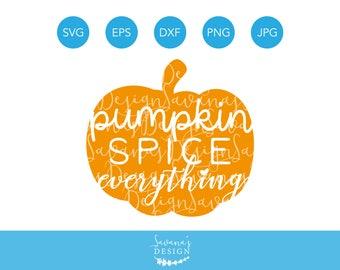 Pumpkin Spice Everything SVG, Pumpkin Spice SVG, Halloween SVG, Thanksgiving Svg, Fall Svg, Autumn Svg, Pumpkin Svg, Shirt Svg, Quote Svg