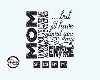Mom I Know You Have Loved Me, Mother's Day Quote, Mom, Mother, Gift for Her, SVG, DXF, Cut File for Silhouette Cricut