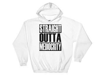 Straight Outta Mediocrity Hooded Sweatshirt